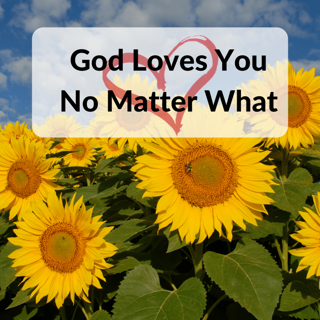 God loves you no matter what